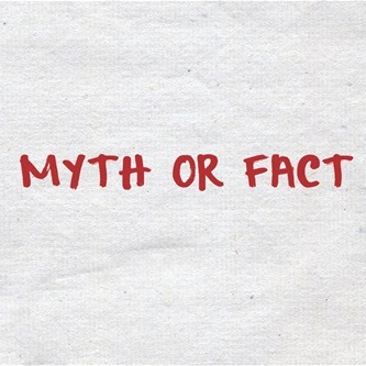 Myth or Fact
